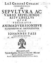 L. G. Gyraldi ... de sepultura ac vario sepeliendi ritu libellus, edidit J. Faes