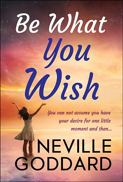 Download Be What You Wish Book
