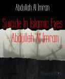 Suicide In Islamic Eyes - Abdullah Al Imran