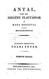 Antal, vagy egy szegény flautásnak a' maga sorsával való megelégedése ... második kiadás (hung.)