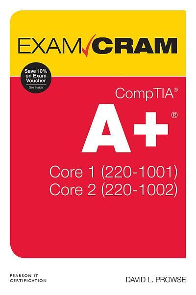CompTIA A+ Core 1 (220-1001) and Core 2 (220-1002) Exam Cram