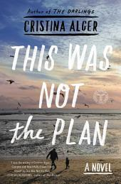This Was Not the Plan: A Novel
