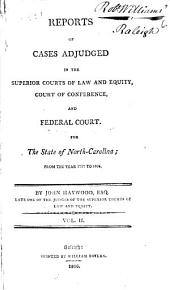 Reports of cases adjudged in the superior courts of law and equity of the State of North Carolina: from the year 1789, to the year [1806], Volume 2