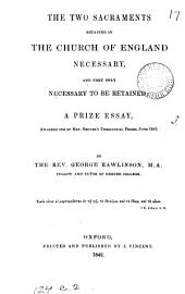The two sacraments retained in the Church of England necessary, and they only necessary to be retained; a prize essay, awarded one of mrs. Denyer's theological prizes, 1842