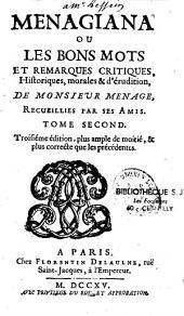 Menagiana ou les bons mots et remarques critiques, historiques, morales et d'érudition, de Monsieur Ménage recueillies par ses amis [publié par Bernard de La Monnoye]