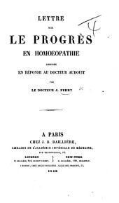 Lettre sur le progrès en homœopathie adressée en réponse au Docteur Audouit, etc
