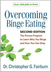 Overcoming Binge Eating, Second Edition: The Proven Program to Learn Why You Binge and How You Can Stop, Edition 2