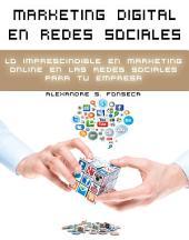 Marketing Digital en Redes Sociales: Lo imprescindible en Marketing Online para tue empresa en las Redes Sociales
