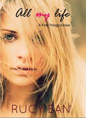 All My Life: Book One of the First Things Series