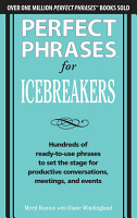 Perfect Phrases for Icebreakers  Hundreds of Ready to Use Phrases to Set the Stage for Productive Conversations  Meetings  and Events PDF