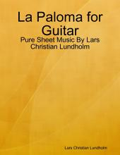 La Paloma for Guitar - Pure Sheet Music By Lars Christian Lundholm