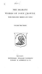 The Dramatic Works of John Crowne: Volume 3