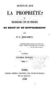 Qu'est-ce que la propriété ?.: ou Recherches sur le principe du droit et du gouvernement. premier mémoire