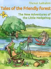 The New Adventures of the Little Hedgehog. Tales of the Friendly Forest - Illustrated Fairy Tales