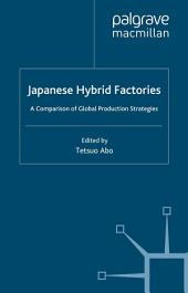Japanese Hybrid Factories: A Comparison of Global Production Strategies