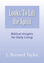 Looks To Lift the Spirit: Biblical Insights for Daily Living