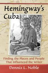 Hemingway's Cuba: Finding the Places and People That Influenced the Writer