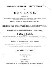 A Topographical Dictionary of England: Comprising the Several Counties, Cities, Boroughs, Corporate and Market Towns, Parishes, Chapelries, and Townships, and the Islands of Guernsey, Jersey, and Man, with Historical and Statistical Descriptions; Illustrated by Maps of the Different Counties and Islands, a Map of England, Showing the Principal Towns, Roads, Railways, Navigable Rivers, and Canals; and a Plan of London and Its Environs, and Embellished with Engravings of the Arms of the Cities, Bishopricks, Universities, Colleges, Corporate Towns, and Boroughs; and of the Seals of the Several Municipal Corporations, Volume 1