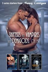 Shifters and Vampires and Demigods, OH MY!: Includes: Treasured Find, Mist Revealed, and Hunter Sacrificed