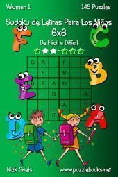 Sudoku de Letras Para Los Niños 6x6 - De Fácil a Difícil - Volumen 1 - 145 Puzzles