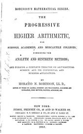 The Progressive Higher Arithmetic: For Schools, Academies, and Mercantile Colleges : Containing the Analytic and Synthetic Methods, and Forming a Complete Treatise on Arithmetical Science and Its Commercial and Business Applications