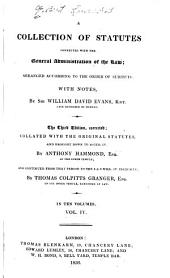 A Collection of Statutes Connected with the General Administration of the Law: Arranged According to the Order of Subjects, with Notes, Volume 4