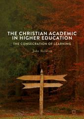 The Christian Academic in Higher Education: The Consecration of Learning