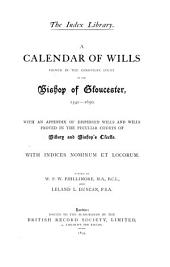 A Calendar of Wills Proved in the Consistory Court of the Bishop of Gloucester, 1541-1650 and 1660-1800: With Indices Nominum Et Locorum ...