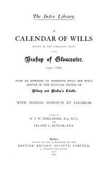 A Calendar of Wills Proved in the Consistory Court of the Bishop of Glouceser  1541 1650 and 1660 1800 PDF