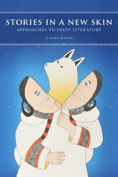 Stories in a New Skin: Approaches to Inuit Literature