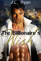 Bad Boy Romance: The Billionaire's Wish: A Hot Billionaire Bad Boy Romance Series