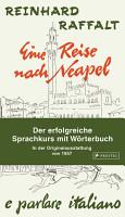 Eine Reise nach Neapel   Der erfolgreiche Sprachkurs mit W  rterbuch italienisch deutsch PDF