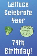 Lettuce Celebrate Your 74th Birthday PDF