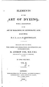 Elements of the Art of Dyeing: With a Description of the Art of Bleaching by Oxymuriatic Acid, Volume 2