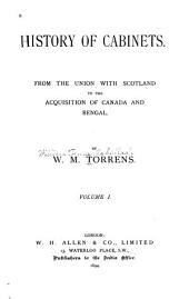 History of Cabinets: From the Union with Scotland to the Acquisition of Canada and Bengal, Volume 1