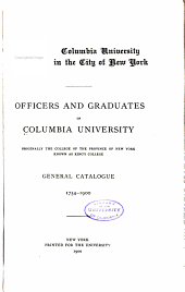 Officers and Graduates of Columbia University: Originally the College of the Province of New York Known as King's College : General Catalogue, 1754-1900