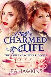 A Charmed Life: The Ashland Witches, Book 1: A Paranormal Lesbian Romance