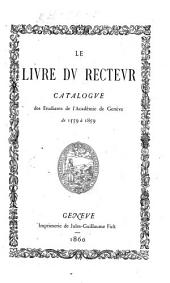 Le Livre du Recteur. Catalogue des étudiants de l'Académie de Genève de 1559 à 1859. [By C. Le F., G. Revilliod, and E. Fiek.]