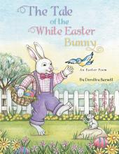 The Tale of the White Easter Bunny: An Easter Poem