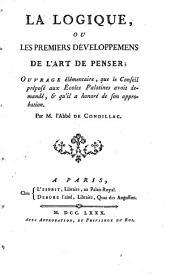 La logique: ou, Les premiers dévelopemens de l'art de penser, ouvrage élémentaire, que le Conseil préposé aux Écoles Palatines avoit demandé, et qu'il a honoré de son approbation