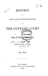 Reports of Cases Argued and Determined in the Supreme Court of the State of Missouri: Volume 27