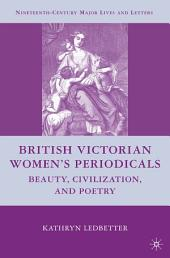 British Victorian Women's Periodicals: Beauty, Civilization, and Poetry