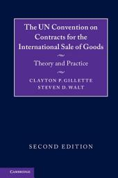 The UN Convention on Contracts for the International Sale of Goods: Theory and Practice, Edition 2