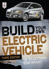 Build Your Own Electric Vehicle, Third Edition: Edition 3