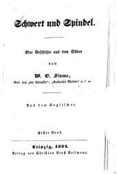 Schwert und Spindel: Eine Geschichte aus dem Süden von W. G. Simms. Aus dem Englischen, Band 1