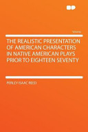 The Realistic Presentation of American Characters in Native American Plays Prior to Eighteen Seventy PDF