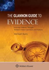 Glannon Guide to Evidence: Learning Evidence Through Multiple-Choice Questions and Analysis, Edition 2