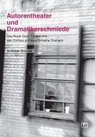 Autorentheater und Dramatikerschmiede: das Royal Court Theatre und sein Einfluss auf Neue Britische Dramatik