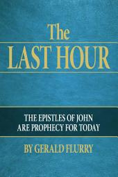 The Last Hour: The epistles of John are prophecy for today