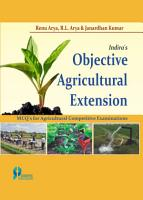 Indira s Objective Agricultural Extension   MCQ s for Agricultural Competitive Examinations PDF